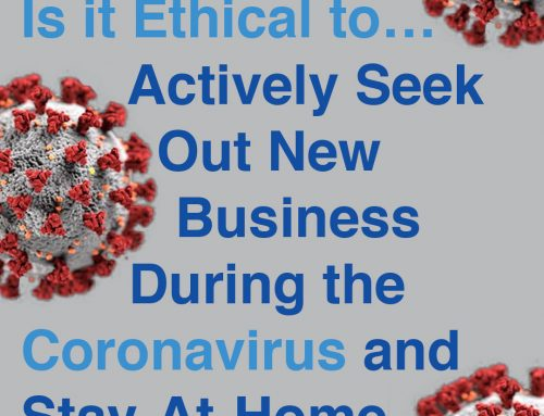 Is it Ethical to…Actively Seek Out New Business During the Coronavirus and Stay-At-Home Orders?