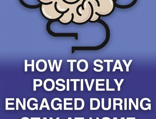 How to Stay Positively Engaged During Stay-At-Home Orders